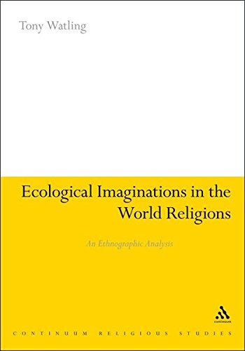 Ecological Imaginations in the World Religions: An Ethnographic Analysis (Continuum Religious Studies)