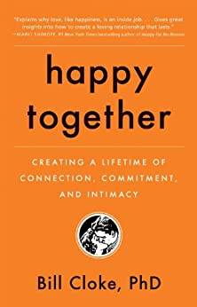 Happy Together: Creating a Lifetime of Connection, Commitment, and Intimacy di [Cloke PhD, Bill]