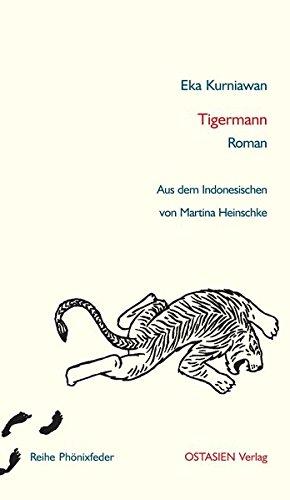 Tigermann: Roman. Aus dem Indonesischen übersetzt von Martina Heinschke (Reihe Phönixfeder)