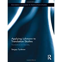 Applying Luhmann to Translation Studies: Translation in Society (Routledge Advances in Translation and Interpreting Studies) by Sergey Tyulenev (2011-10-27)