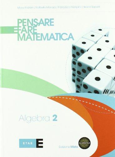 Pensare e fare matematica. Algebra. Per le Scuole superiori. Con espansione online: 2
