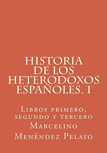 Historia de los heterodoxos españoles. I: Libros primero, segundo y terceero
