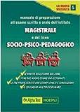 Manuale di preparazione all'esame scritto e orale degli Ist. Magistrali e del Liceo psico-socio-pedagogico