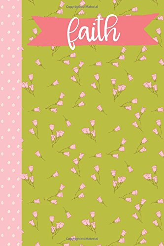 Faith (6x9 Journal): Lined Writing Notebook with Personalized Name, 120 Pages - Grass Green with Cotton Candy Pink Flowers and Polka Dots and Coral Pink Banner