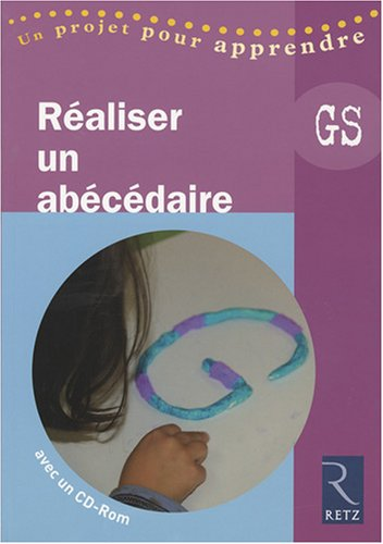 Raliser un abcdaire Grande section (1Cdrom)