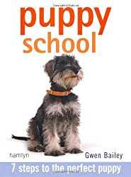 By Gwen Bailey - Puppy School: 7 Steps to the Perfect Puppy