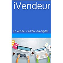 iVendeur: Le vendeur à l'ère du digital (French Edition)