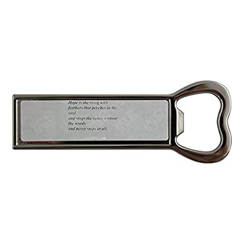 Hope is the thing with feathers that perches in the soul - and sings the tunes without the words - and never stops at all. Stainless steel bottle opener and fridge magnet