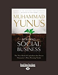 Building Social Business: The New Kind of Capitalism that Serves Humanitys Most Pressing Needs by Muhammad Yunus (2012-06-13)