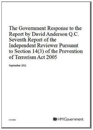 The Government response to the report by David Anderson Q.C. seventh report of the Independent Reviewer pursuant to section 14(3) of the Prevention of Terrorism Act 2005 (Cm., Band 8443)