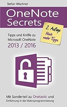 OneNote Secrets: Tipps & Kniffe zu Microsoft OneNote 2013 / 2016 von [Wischner, Stefan]