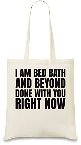 i-am-bed-bath-and-beyond-done-with-you-right-now-slogan-sac-a-main