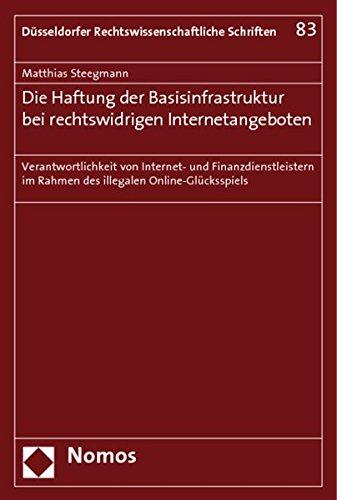Die Haftung der Basisinfrastruktur bei rechtswidrigen Internetangeboten: Verantwortlichkeit von Internet- und Finanzdienstleistern im Rahmen des illegalen Online-Glücksspiels