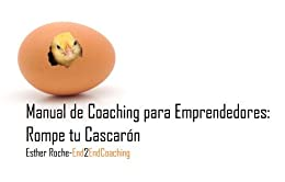 Coaching para Emprendedores: Rompe tu Cascarón.: Manual de Herramientas de Coaching de [Polo, Esther Roche]