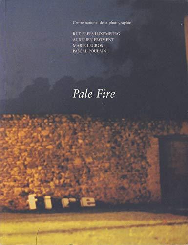 Pale fire : Exposition, Paris, 12 mars-21 avril 2003, Centre national de la photographie