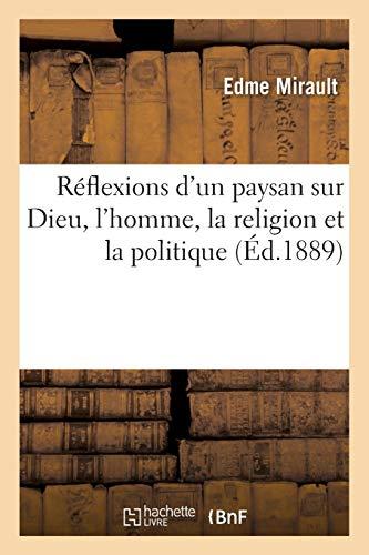 Réflexions d'un paysan sur Dieu, l'homme, la religion et la politique par Edme Mirault