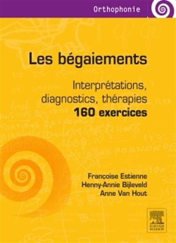Les bégaiements : Interprétations, diagnostics, thérapies : 160 exercices par Françoise Estienne, Henny-Annie Bijleveld, Anne Van Hout, Collectif