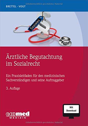 Ärztliche Begutachtung im Sozialrecht: Ein Praxisleitfaden für den medizinischen Sachverständigen und seine Auftraggeber (mit Download)