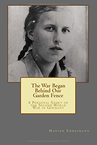 The War Began Behind Our Garden Fence: A Personal Story of the Second World War by Marion Ehresmann (8-Mar-2014) Paperback
