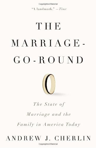 The Marriage-Go-Round: The State of Marriage and the Family in America Today by Andrew J. Cherlin (2010-04-06)