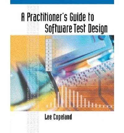 [(A Practitioner's Guide to Software Test Design )] [Author: Lee Copeland] [Feb-2004]