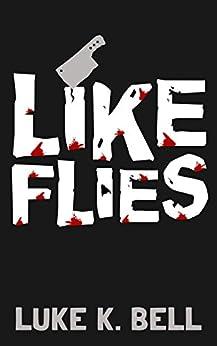 Like Flies (No.2 Investigations Book 0) by [Bell, Luke K.]