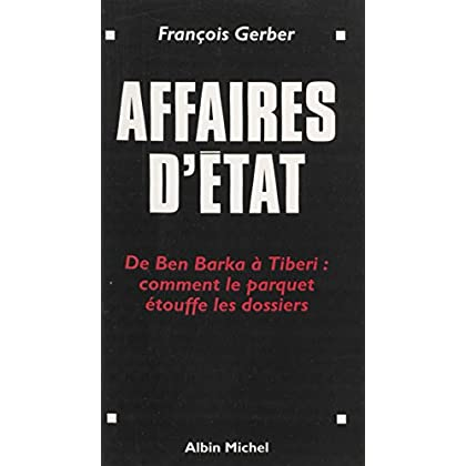 Affaires d'État : de Ben Barka à Tibéri, comment le parquet étouffe les dossiers (Essais Doc.)