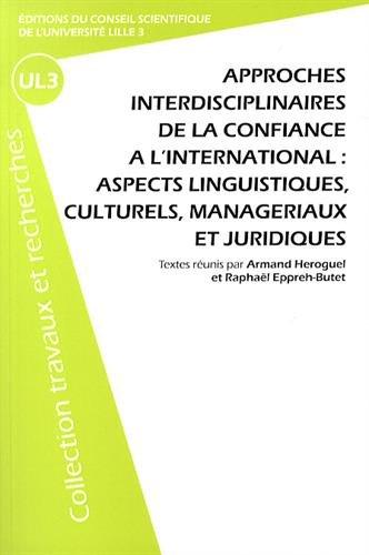 Approches interdisciplinaires de la confiance à l'international : aspects linguistiques, culturels, managériaux et juridiques par Armand Héroguel