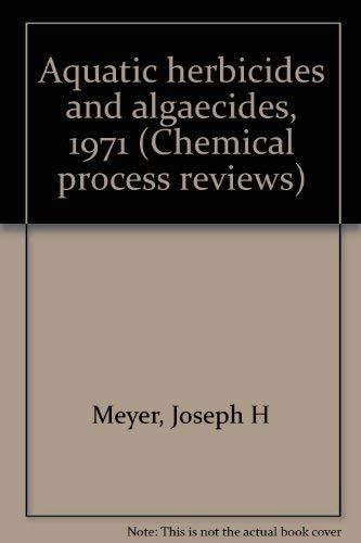 Aquatic herbicides and algaecides, 1971 (Chemical process reviews)