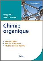 Chimie organique - Licence 2 & 3 Chimie / Sciences du Vivant de Christian Bellec