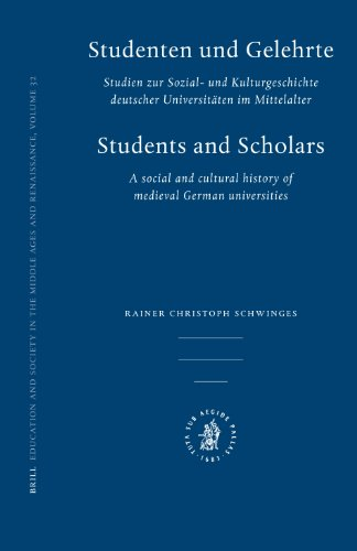 Studenten Und Gelehrte: Studien Zur Sozial- Und Kulturgeschichte Deutscher Universitaten Im Mittelalter (Education and Society in the Middle Ages and Renaissance, Band 32)