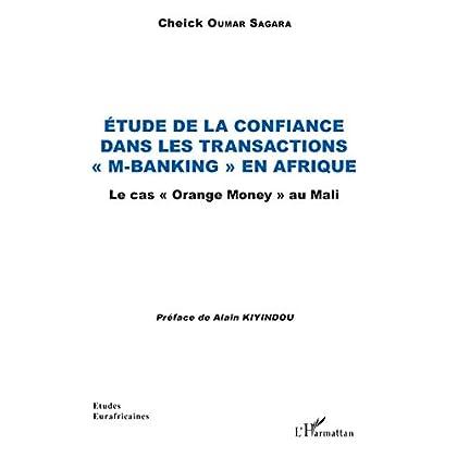 Etude de la confiance dans les transactions 'M-banking' en Afrique: Le cas 'Orange Money' au Mali (Études Eurafricaines)
