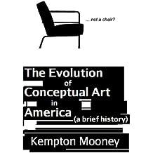 The Evolution of Conceptual Art in America (English Edition)