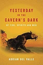 Yesterday in the Cavern's Dark Of fire, spirits and men by Adrian Del Valle (2013-09-16)