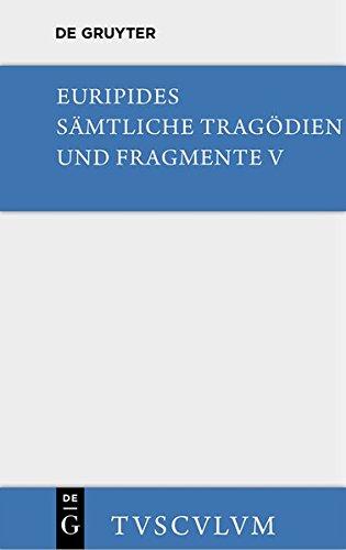 Euripides: Sämtliche Tragödien und Fragmente/Orestes • Iphigenie in Aulis • Die Mänaden (Sammlung Tusculum) - Fragment-sammlung