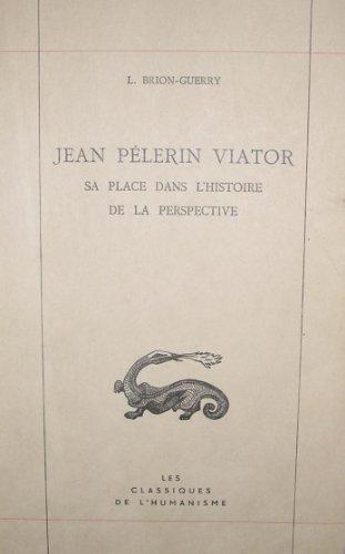 Jean pèlerin viator. sa place dans l'histoire de la perspective.