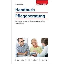 Handbuch Pflegeberatung: Beratung, Schulung, Anleitung strukturiert organisieren