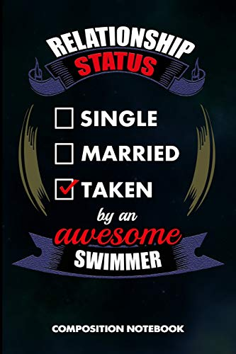 Relationship Status Single Married Taken by an Awesome Swimmer: Composition Notebook, Birthday Journal Gift for Summer Water swimming Pool Lovers to write on