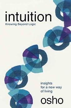 Intuition: Knowing Beyond Logic par [Osho]