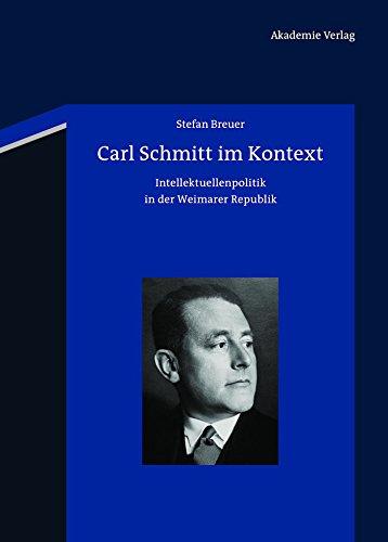 Carl Schmitt im Kontext: Intellektuellenpolitik in der Weimarer Republik