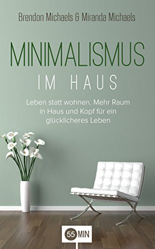 Minimalismus Im Haus Leben Statt Wohnen Mehr Raum In