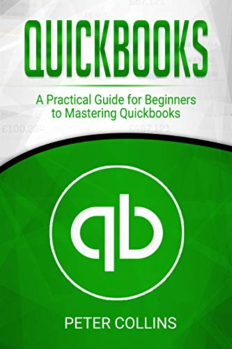 Quickbooks: A Practical Guide for Beginners To Mastering Quickbooks (English Edition)