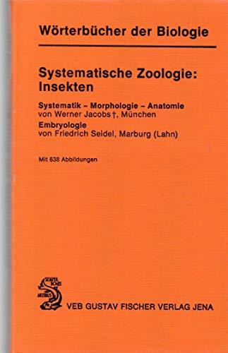 Systematische Zoologie: Insekten. Systematik - Morphologie - Anatomie, Embryologie