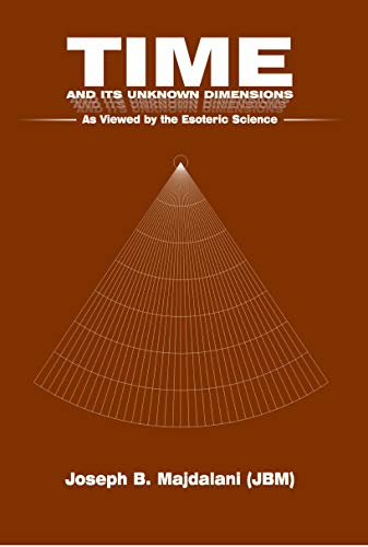 Time and its Unknown Dimensions: As viewed by the Esoteric Science (Esoteric English Series Book 7) by [Majdalani, Joseph B.]