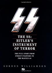 The SS: Hitler's Instrument of Terror: The Full Story From Street Fighters to the Waffen-SS by Gordon Williamson (1994-03-24)