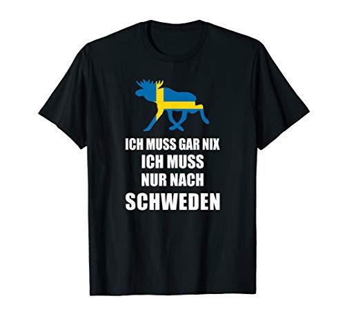 Ich Muss Gar Nix - Ich Muss Nur Nach Schweden T-Shirt