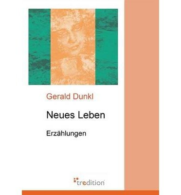 [ NEUES LEBEN (GERMAN) ] Dunkl, Gerald (AUTHOR ) Dec-21-2011 Paperback