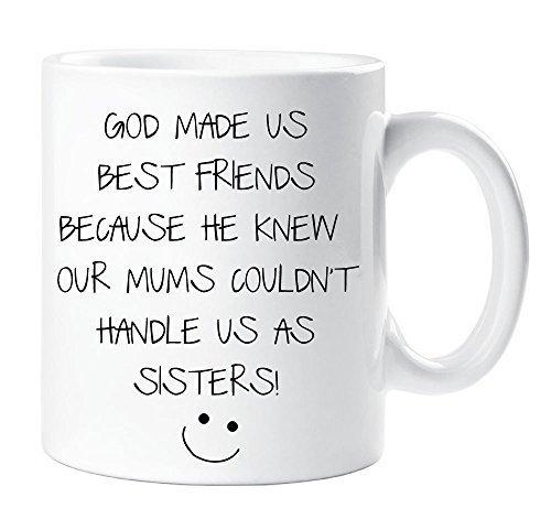 Generic Funny Tassen, Zitate God Made Us Best Friends beause ER Wussten Unsere Mütter Nicht Griff Uns als Schwestern–11Oz Kaffee Tassen, für Freunde