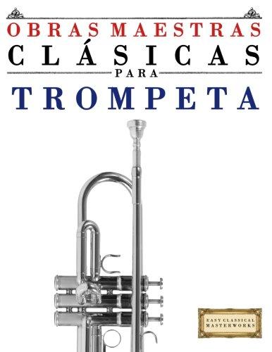 Obras Maestras Clásicas para Trompeta: Piezas fáciles de Bach, Beethoven, Brahms, Handel, Haydn, Mozart, Schubert, Tchaikovsky, Vivaldi y Wagner - 9781499175172