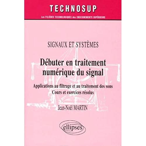 Débuter en traitement numérique du signal - Applications au filtrage et au traitement des sons - Cours et exercices résolus